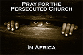 Pray For The Persecuted Church In Africa