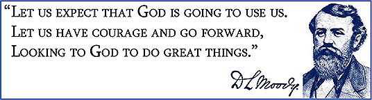 Let us expect that God is going to use us. Let us have courage and go forward, looking to God to do great things. -D.L. Moody